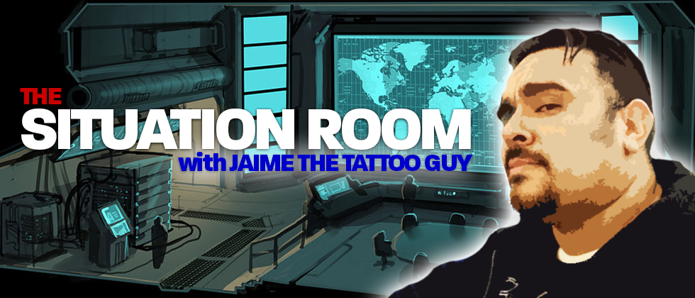 The Situation Room with Jaime the Tattoo Guy