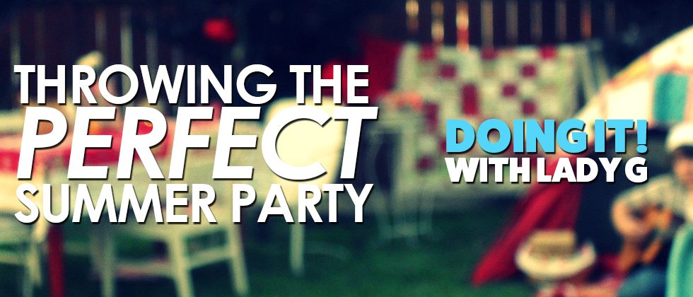 Doing It! With Lady G - Throwing the Perfect Summer Party