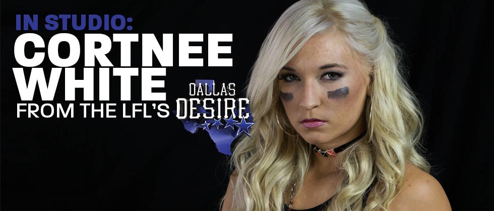 Cortnee White - LFL's Dallas Desire