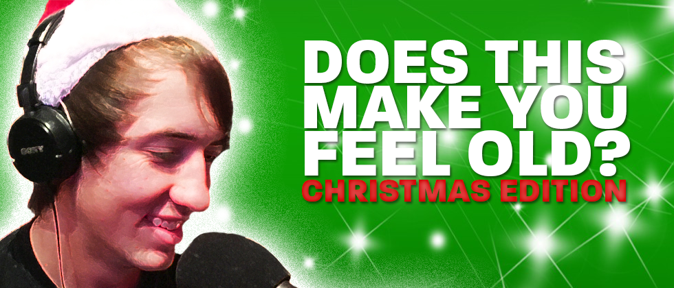 Does This Make You Feel Old? - Christmas Edition