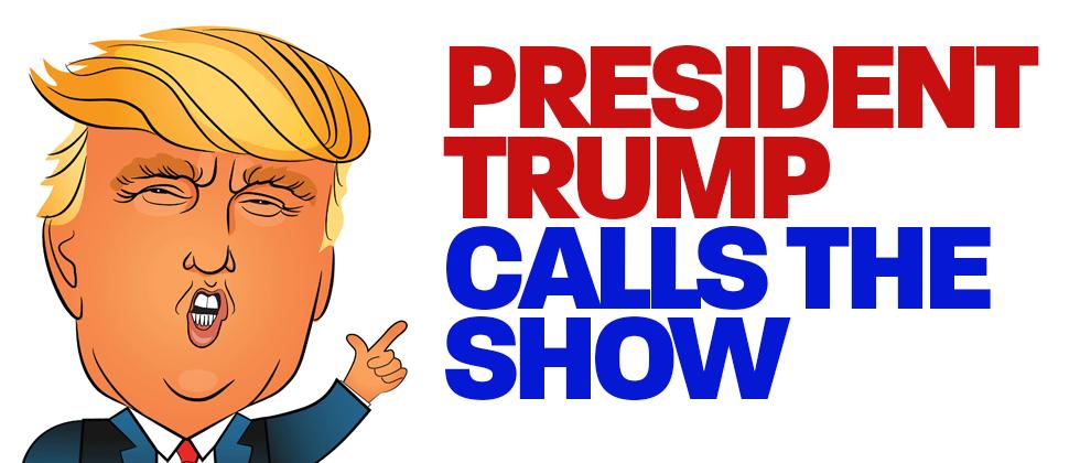 President Trump Calls the Show