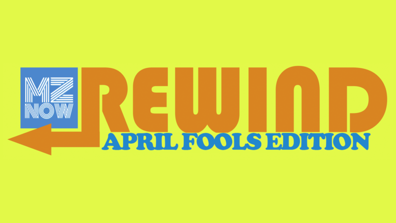MZNOW Rewind - April Foold Edition
