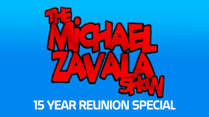 The Michael Zavala Show 15 Year Reunion Special